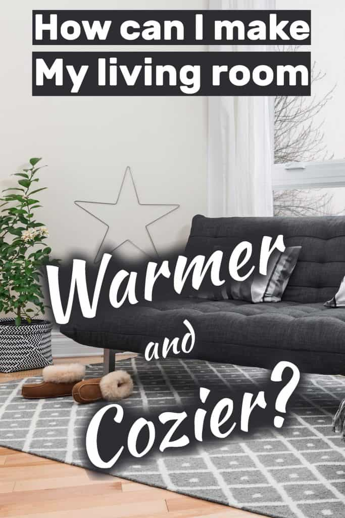 How Can I Make My Living Room Look Warmer And Cozier?