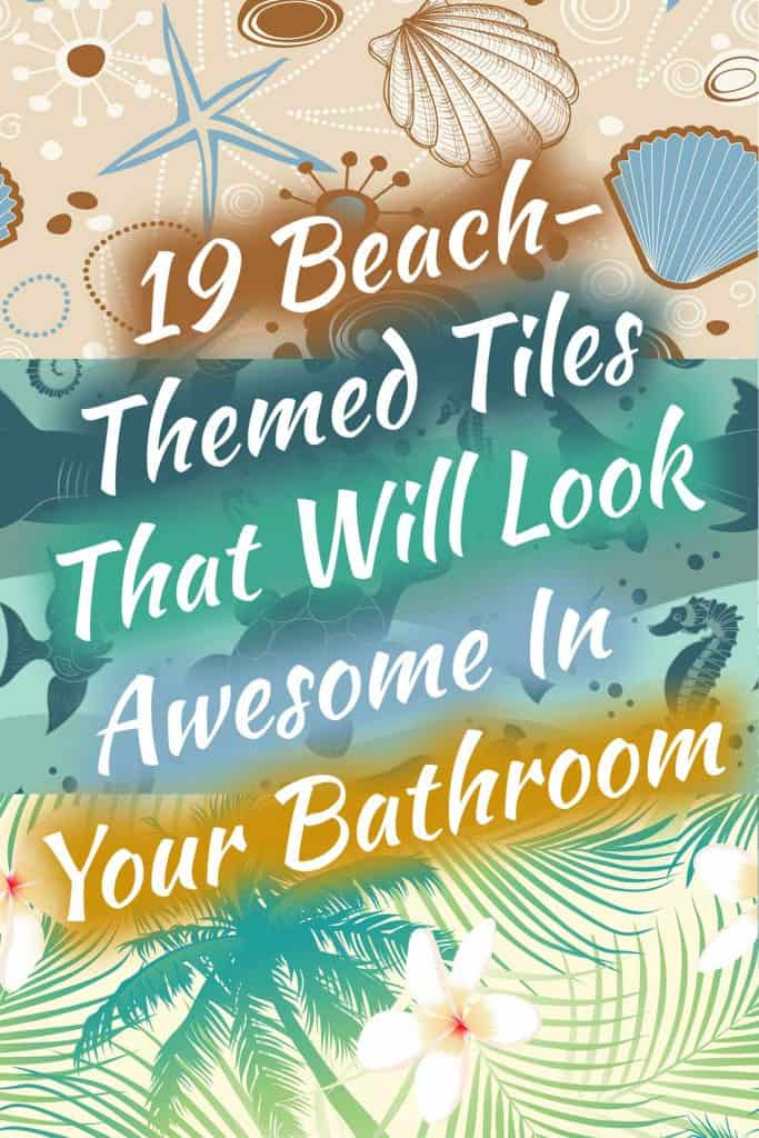 19 Beach-Themed Tiles That Will Look Awesome In Your Bathroom