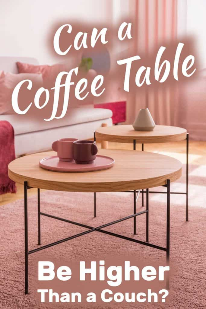 Can a Coffee Table be Higher than a Couch?