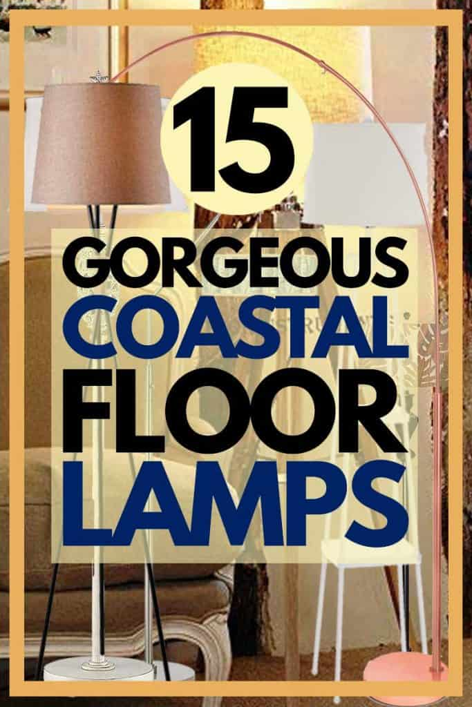 15 Gorgeous Coastal Floor Lamps You Should Check Out