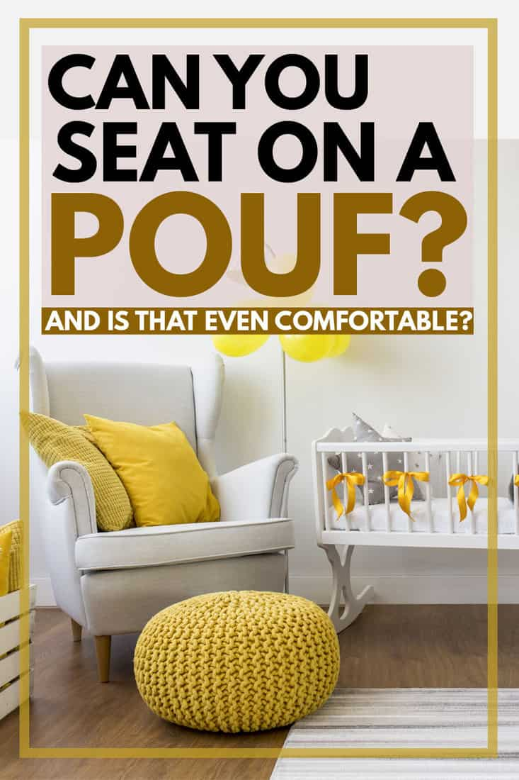 Can You Sit on a Pouf? [and Is That Even Comfortable?]