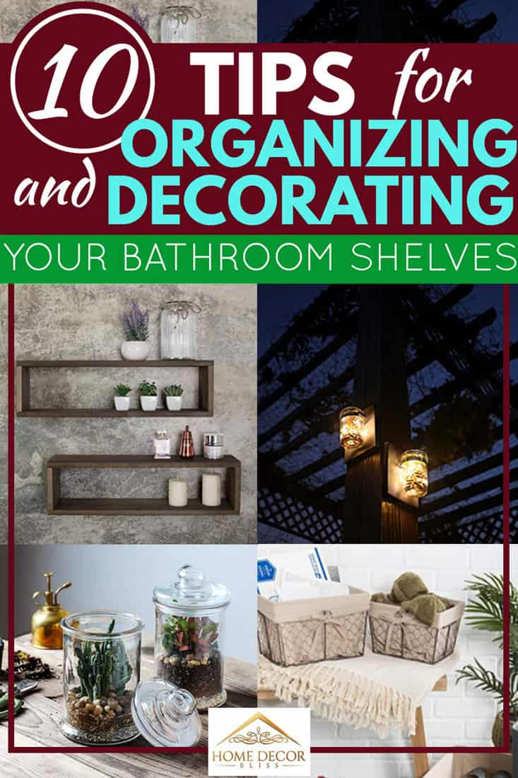10 Tips For Organizing and Decorating Your Bathroom Shelves