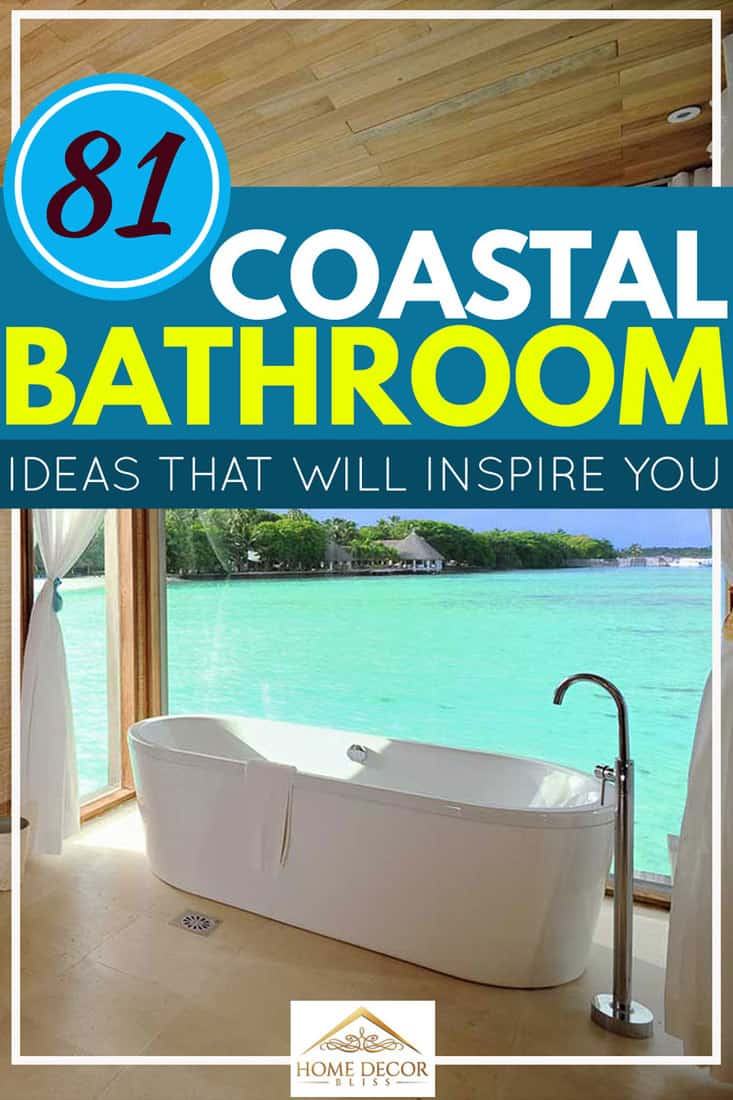 81 Coastal Bathroom Ideas That Will Inspire You