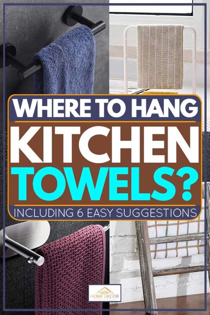 Where To Hang Kitchen Towels Inc 6 Easy Suggestions Home Decor Bliss
