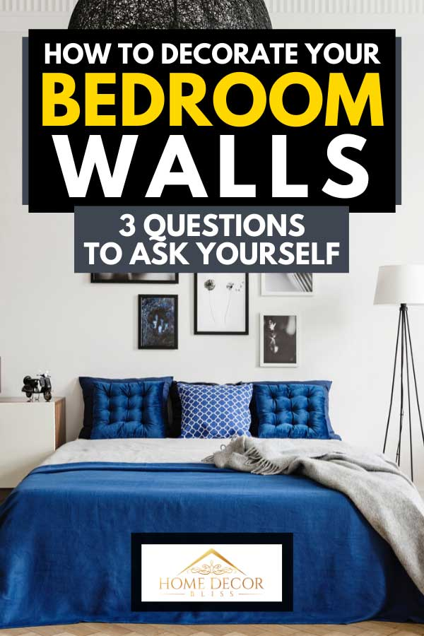 How To Decorate Your Bedroom Walls 3 Questions To Ask Yourself Home Decor Bliss