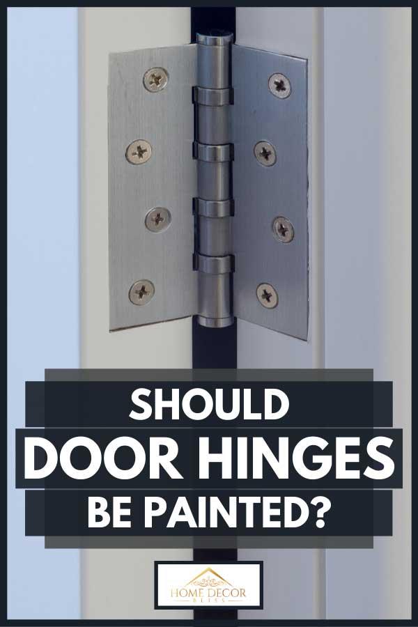 Metal chrome hinged hinges on a white interior door, Should Door Hinges Be Painted?