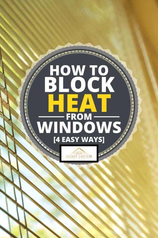 Gap in open blind of window, How To Block Heat From Windows [4 EASY ways]