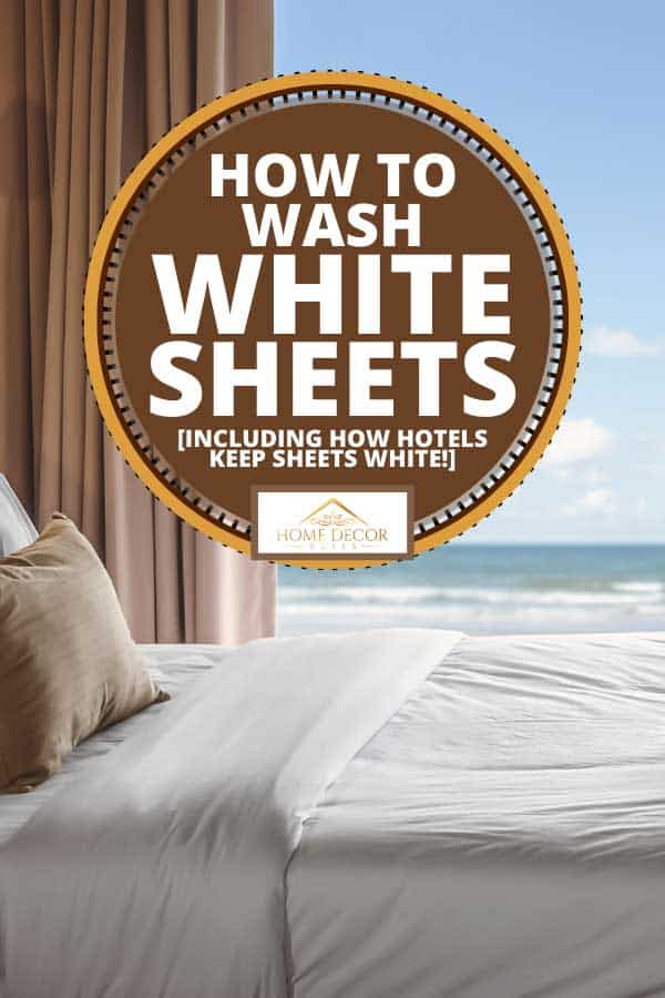 Luxury hotel bedroom with seaview, How to Wash White Sheets [Inc. How Hotels Keep Sheets White!]