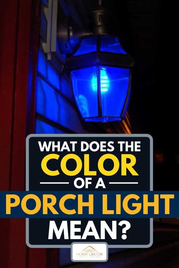 What Does The Color Of A Porch Light Mean Home Decor Bliss