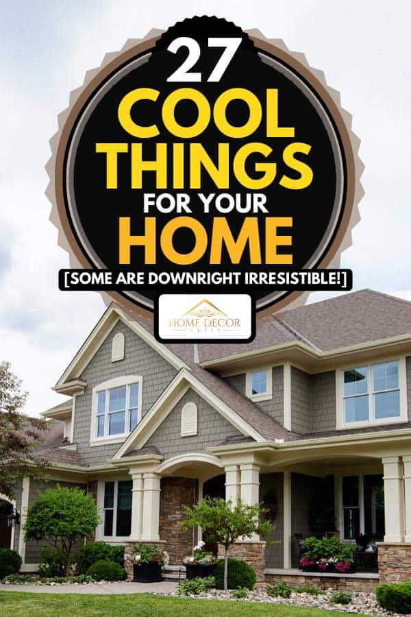 Suburban residential house, 27 COOL things for your home [Some are downright IRRESISTIBLE!]