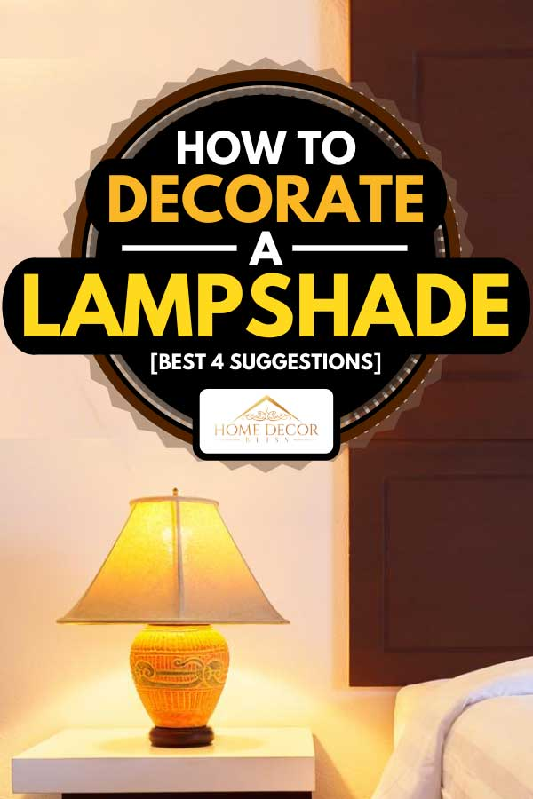 Lamp on a night table with light switched on, How To Decorate A Lampshade [Best 4 Suggestions]