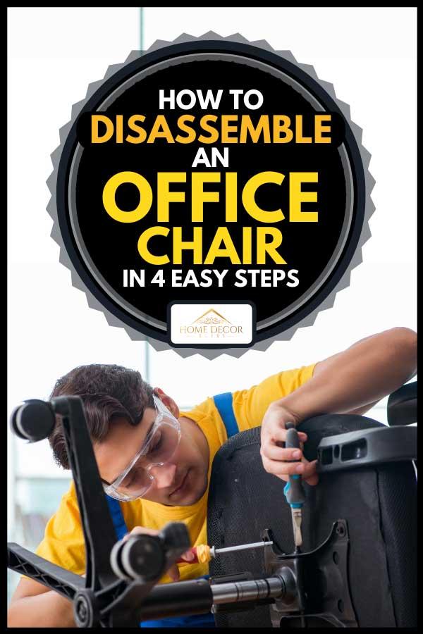 Repair man disassembling an office chair, How To Disassemble An Office Chair in 4 Easy Steps