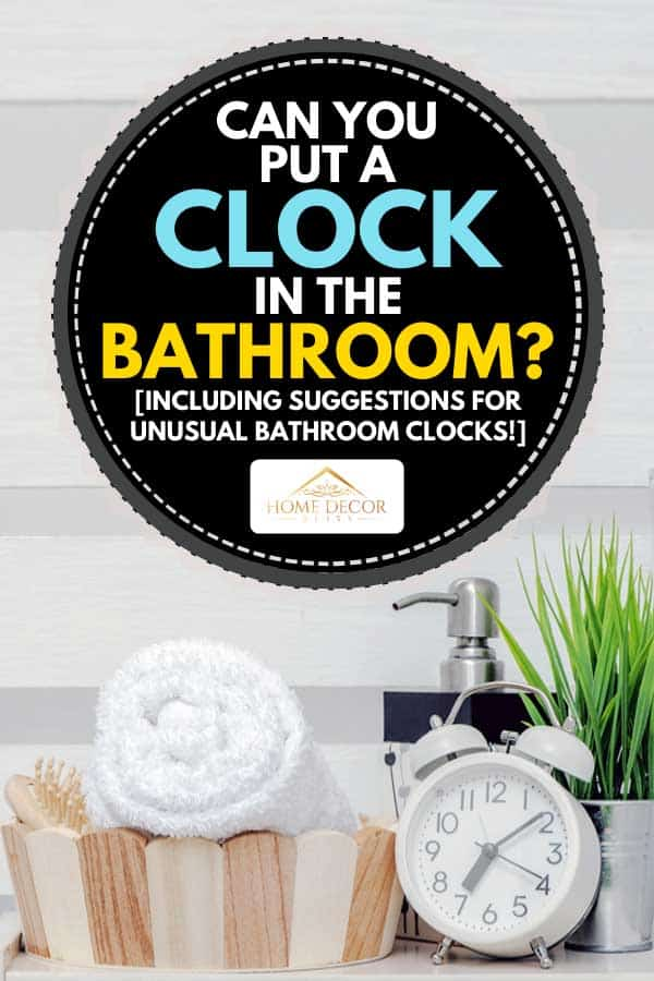 Can You Put A Clock In The Bathroom, Clock For Bathroom