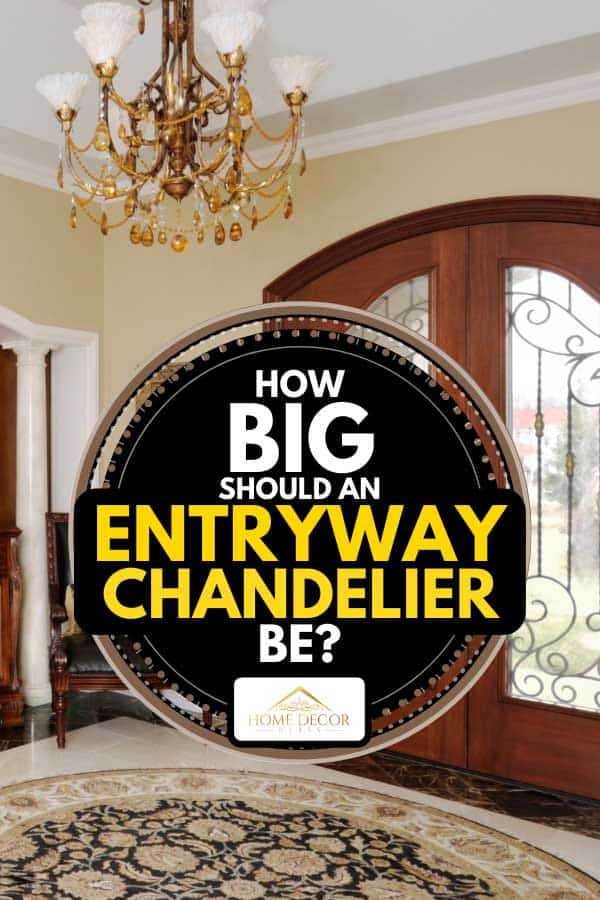 Home entryway interior with chandelier, How Big Should An Entryway Chandelier Be?