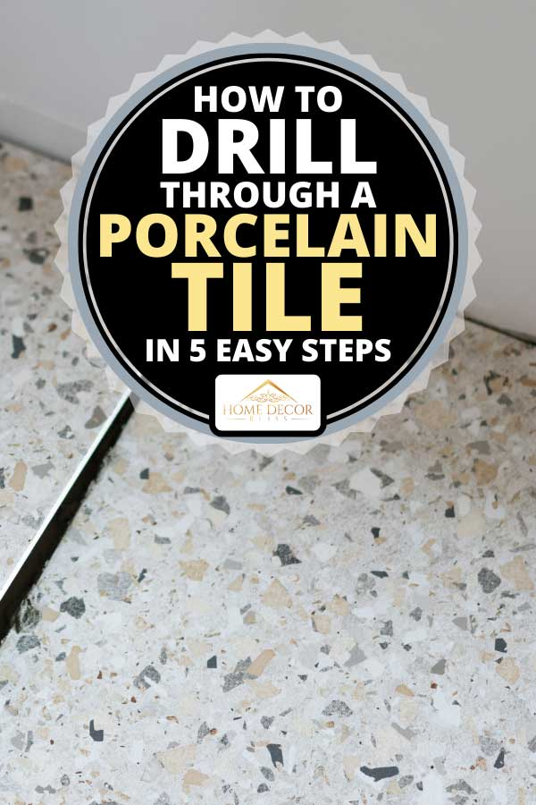 Professional lay porcelain tiles on the floor in the bathroom, How To Drill Through a Porcelain Tile in 5 Easy Steps
