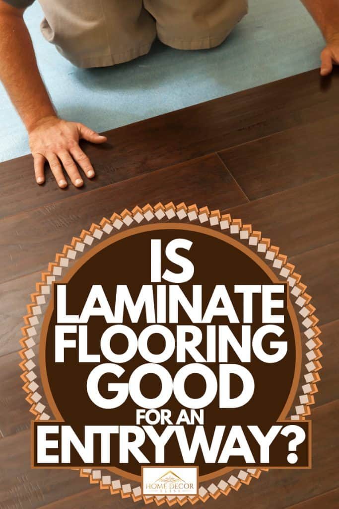 A man installing laminate flooring on the newly finished floor, Is Laminate Flooring Good For An Entryway?