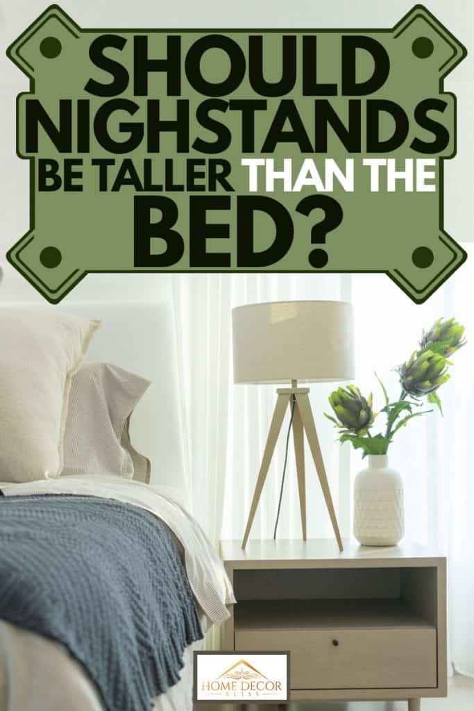 Should Nightstands Be Taller Than The Bed Home Decor Bliss