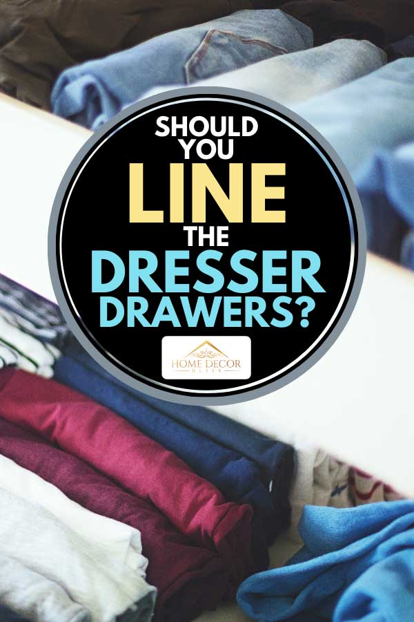 Variety of clothing in a dresser drawer, Should You Line The Dresser Drawers?