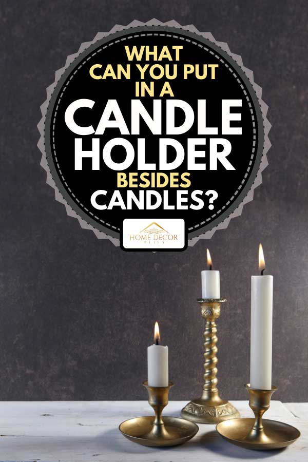 Burning candles in vintage metal candlesticks, What Can You Put In A Candle Holder Besides Candles?