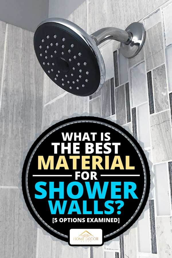 What Is The Best Material For Shower Walls 5 Options Examined Home Decor Bliss