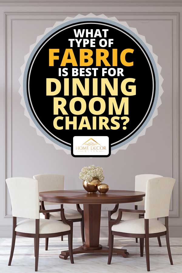 What Type Of Fabric Is Best For Dining Room Chairs Home Decor Bliss