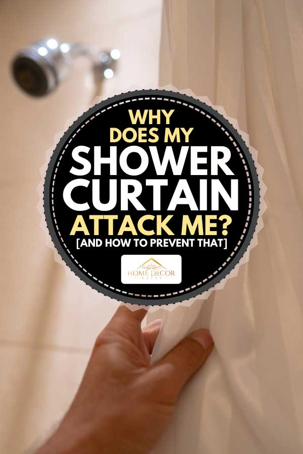 Person pulling bath curtain ready to take a shower, Why Does My Shower Curtain Attack Me? [And how to prevent that]