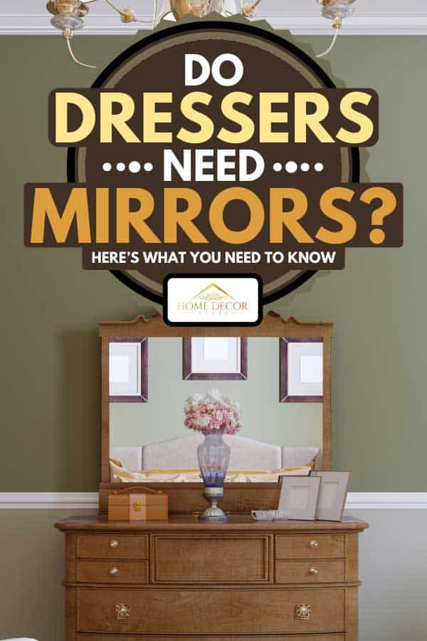 Do Dressers Need Mirrors Here S What