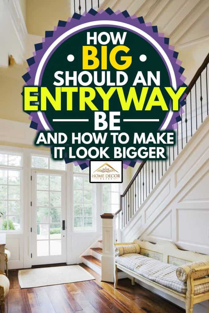 Beautiful and spacious entryway, How Big Should An Entryway Be? [And How To Make It Look Bigger]