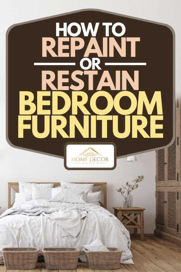 Scandinavian bedroom interior with wooden furnitures, How to Repaint or Restain Bedroom Furniture