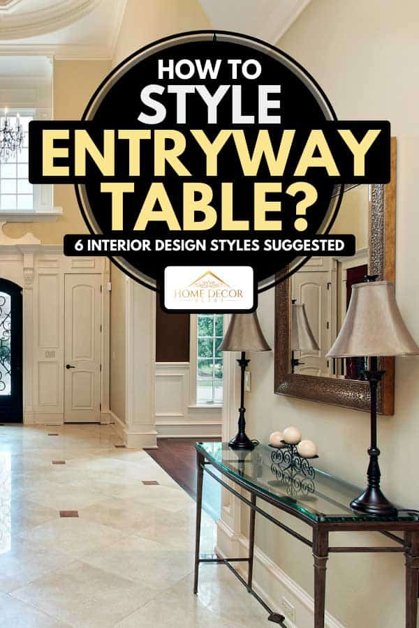 Foyer of a luxury home with entryway table, How To Style Entryway Table? 6 Interior Design Styles Suggested