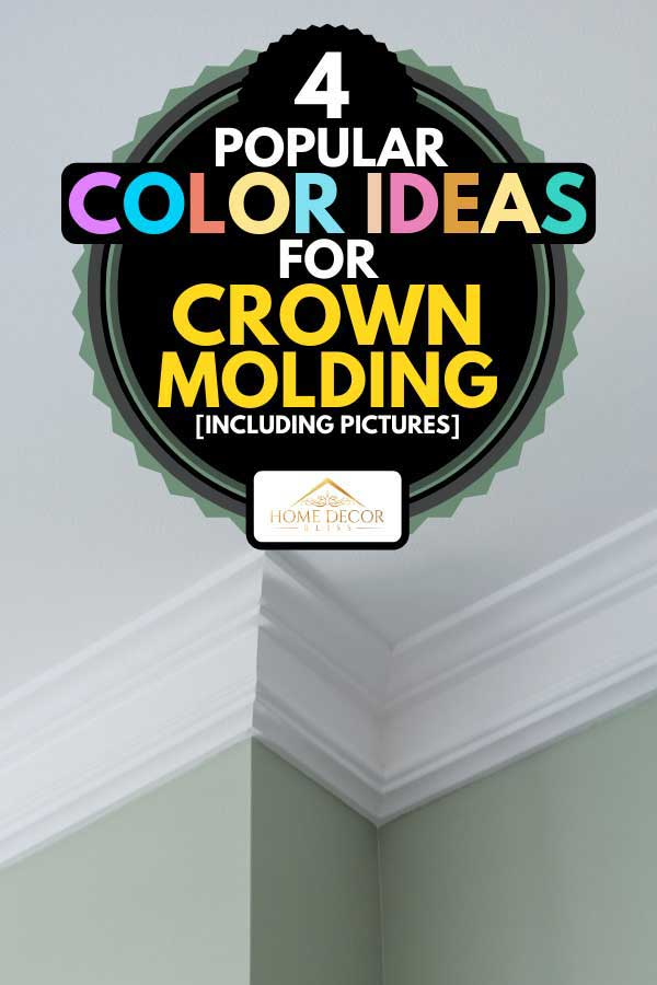 Crown moldings in modern house interior, 4 Popular Color Ideas For Crown Molding [Inc. Pictures]