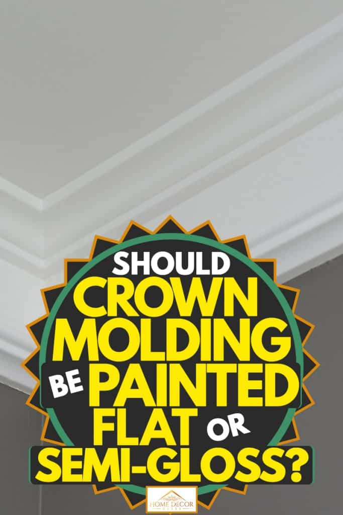A white colored crown molding on a gray wall, Should Crown Molding Be Painted Flat or Semi-Gloss?