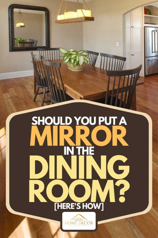 Should You Put A Mirror In The Dining Room Here S How Home Decor Bliss