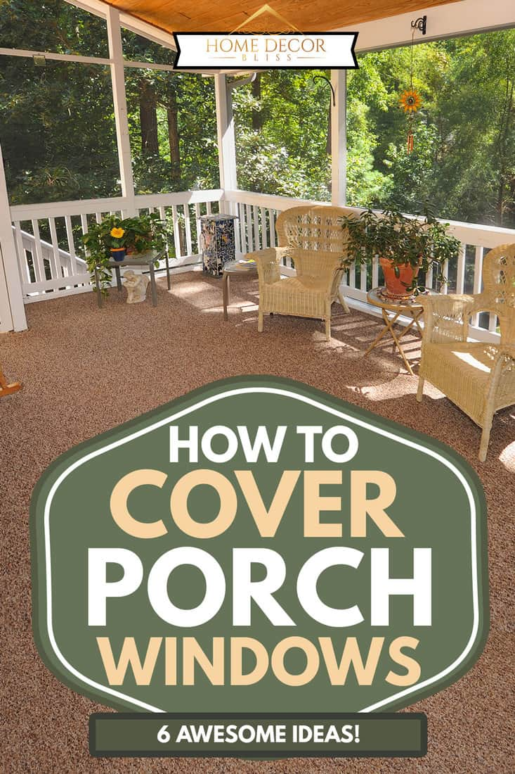 A screened-in porch with plants and chairs, How To Cover Porch Windows? 6 Awesome Ideas!