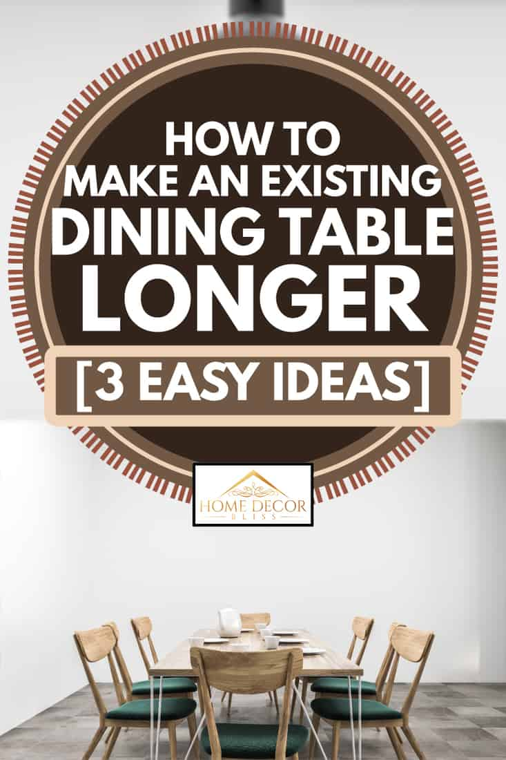 How To Make An Existing Dining Table Longer 3 Easy Ideas Home Decor Bliss