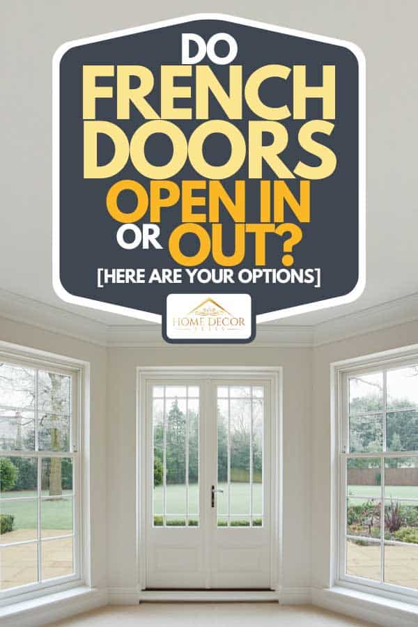 White bay windows and french doors, Do French Doors Open In Or Out? [Here are your options]