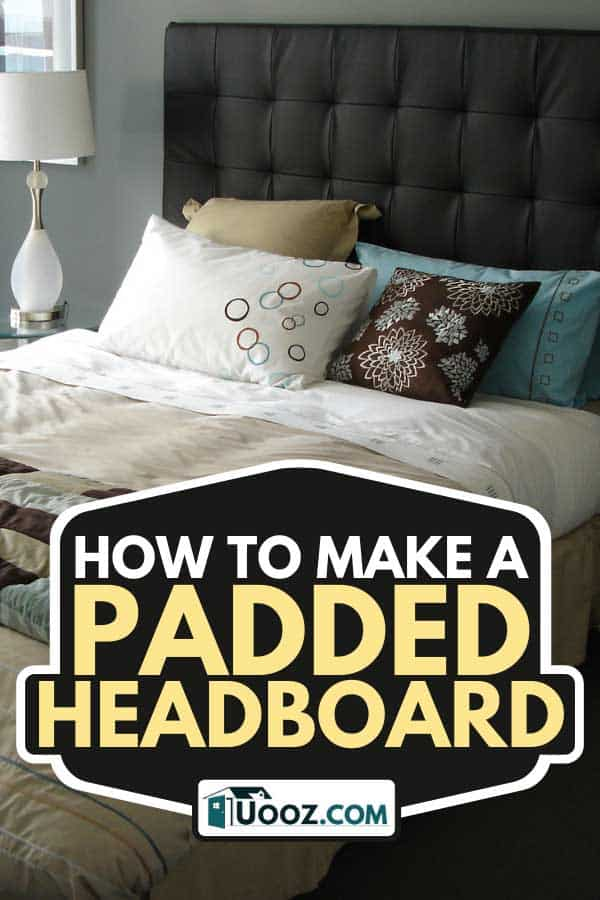 Luxurious master bedroom with padded headboard on bed, How To Make A Padded Headboard