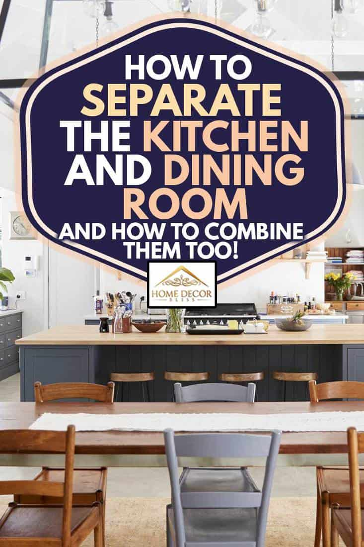 Open plan kitchen diner in a period conversion family home, How to Separate the Kitchen and Dining Room [and How to Combine Them Too!]