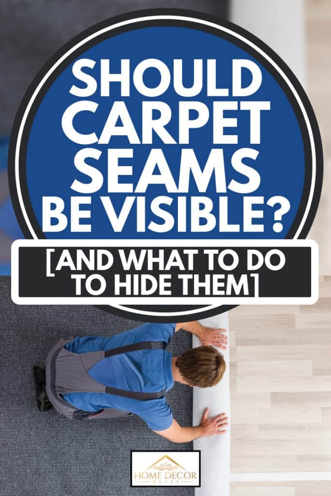 A carpenter laying gray carpet on a bedroom, Should Carpet Seams Be Visible? [And what to do to hide them]