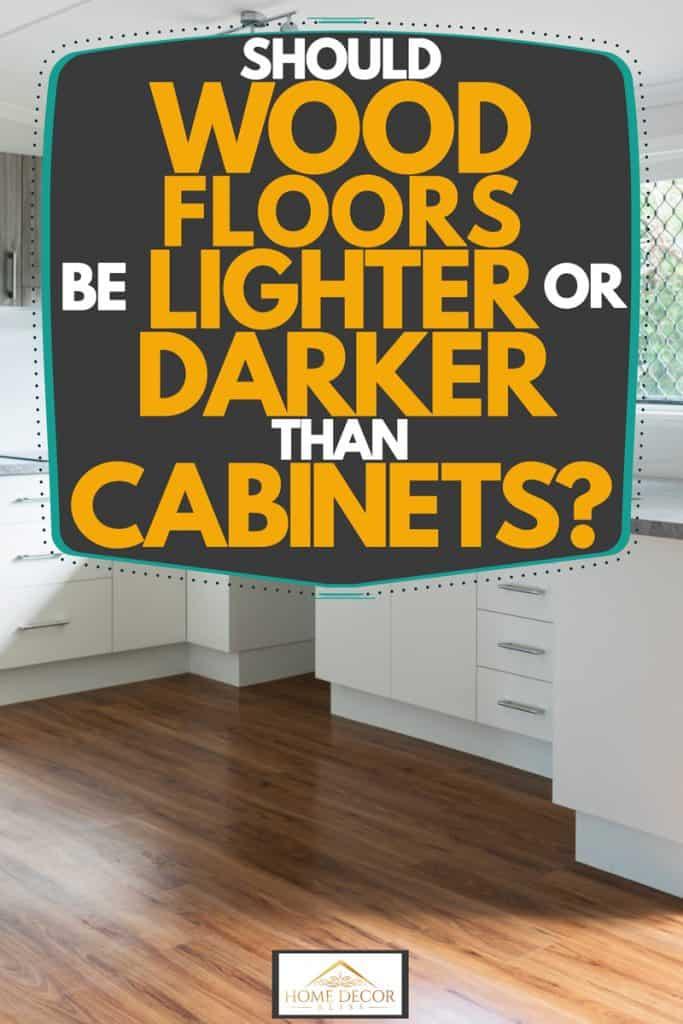 Should Wood Floors Be Lighter Or Darker, Should Kitchen Cabinets Be Darker Or Lighter Than Walls