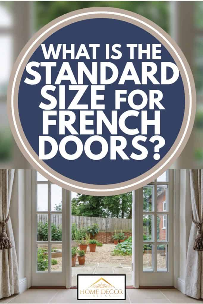 View of garden from inside house with french doors leading to a courtyard kitchen garden, What Is The Standard Size For French Doors?