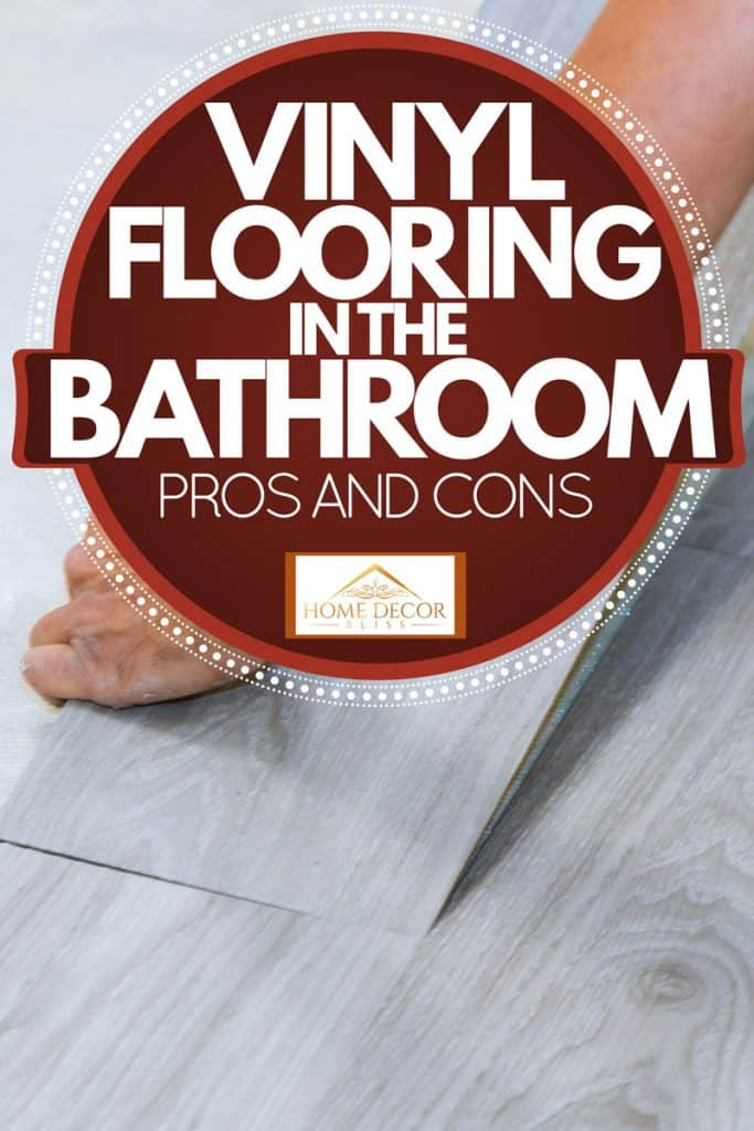 A man installing vinyl laminate flooring on the bathroom floor, Vinyl Flooring in The Bathroom: Pros and Cons
