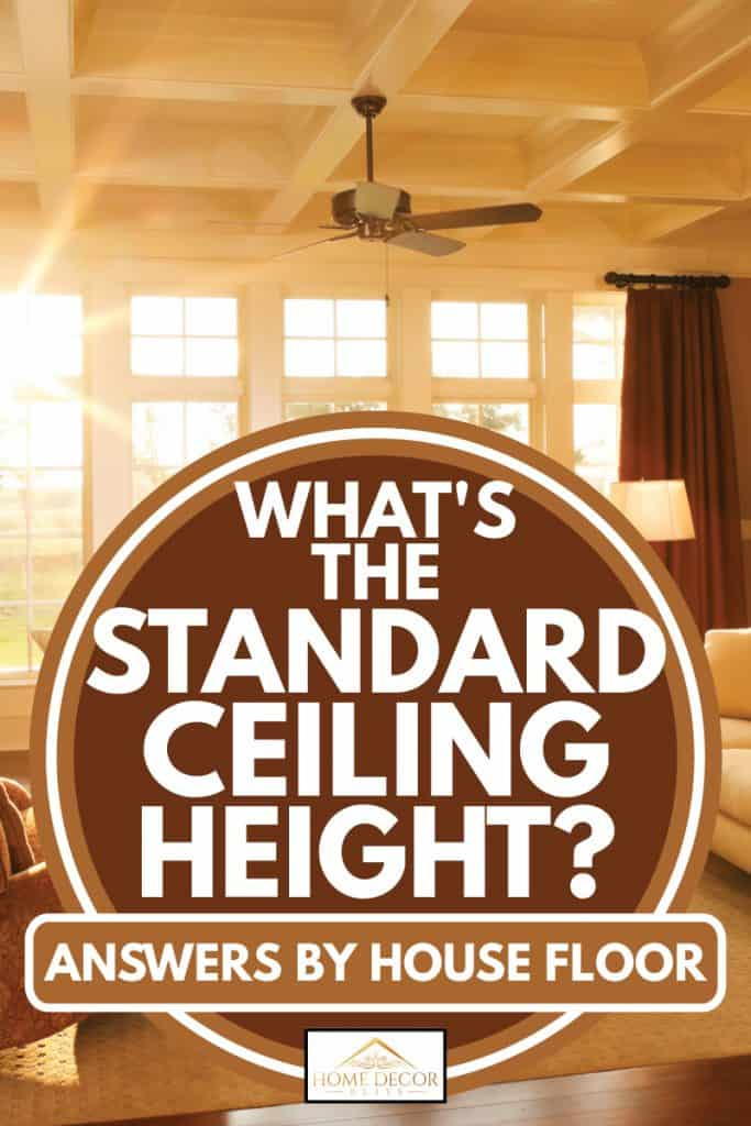 What S The Standard Ceiling Height Answers By House Floor Home Decor Bliss