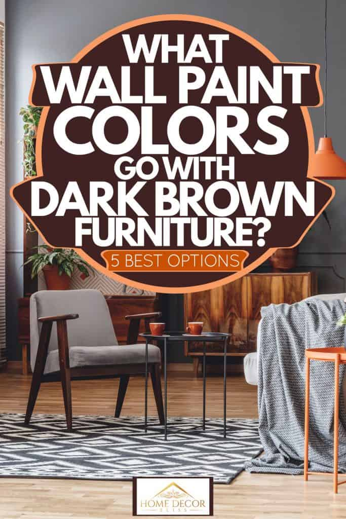 What Wall Paint Colors Go With Dark Brown Furniture 5 Best Options Home Decor Bliss