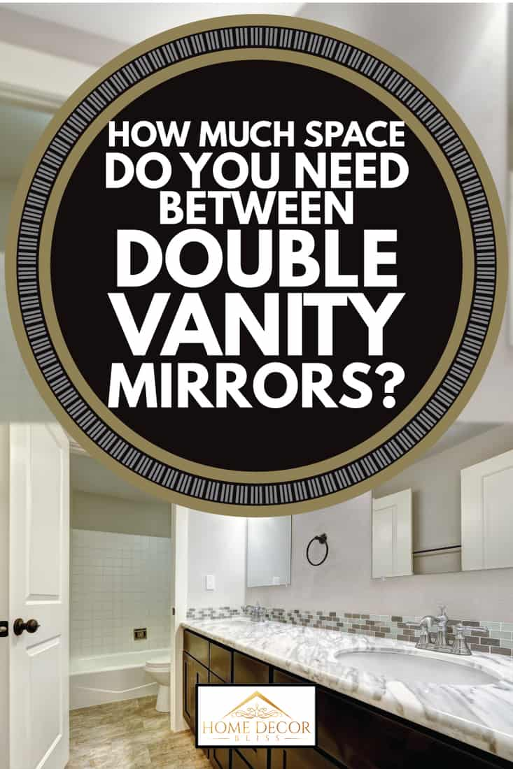 How Much Space Do You Need Between Double Vanity Mirrors Home Decor Bliss