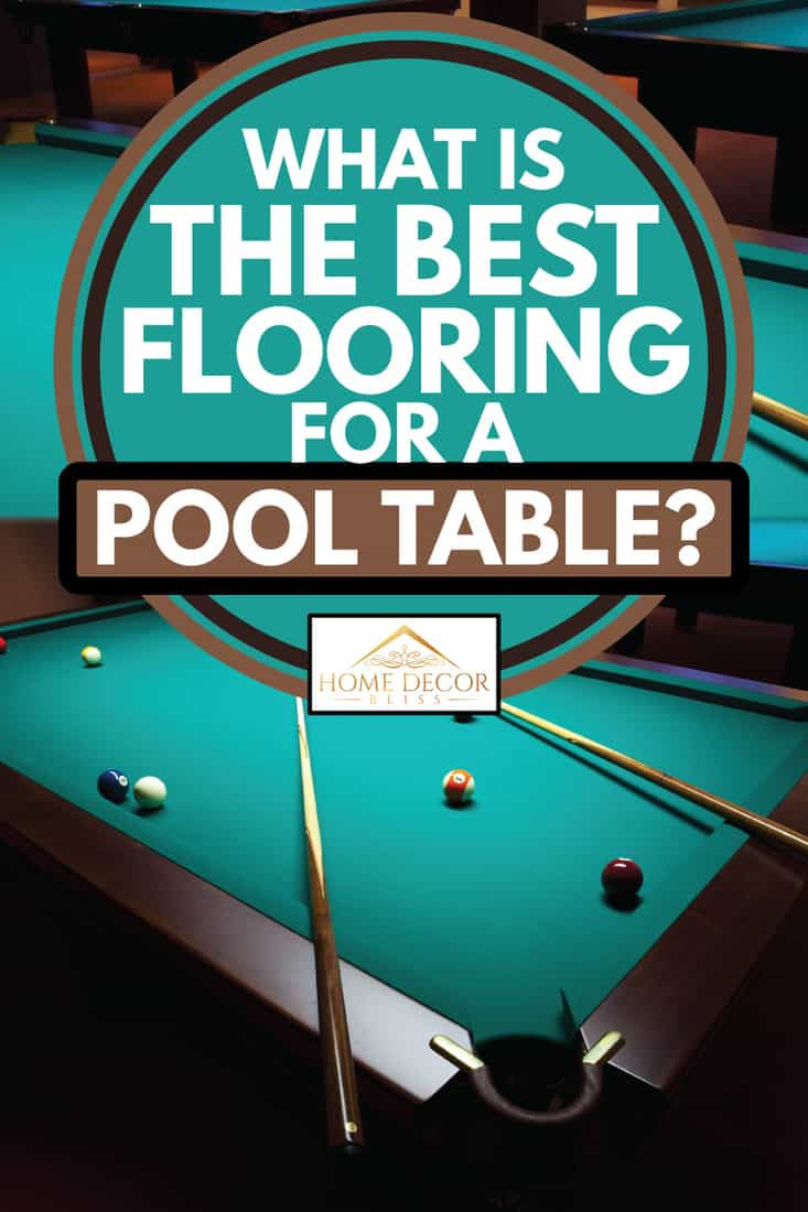 billiard table in a dark game room, what is the best flooring for a pool table