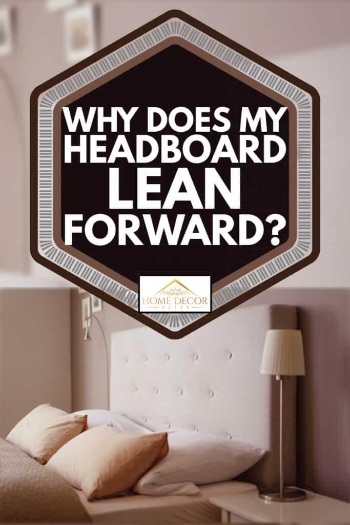 Luxurious bedroom with headboard, Why does my headboard lean forward?