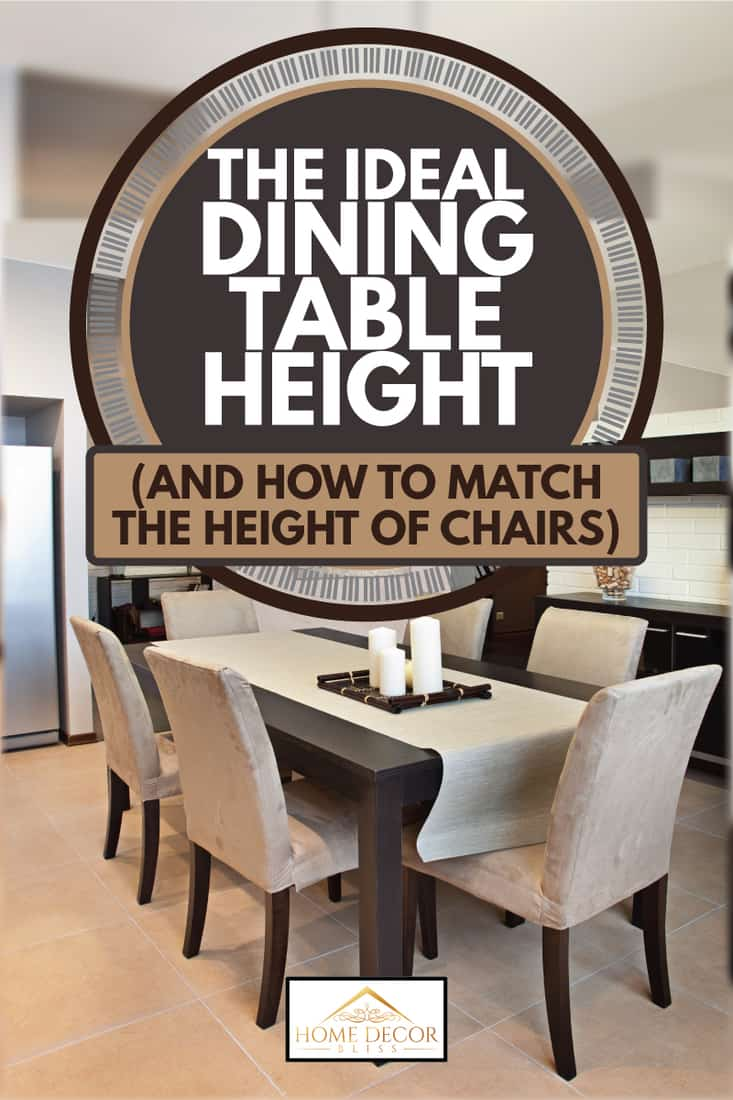 Luxurious dining area with plush dining chairs, The Ideal Dining Table Height (And how to match the height of chairs)