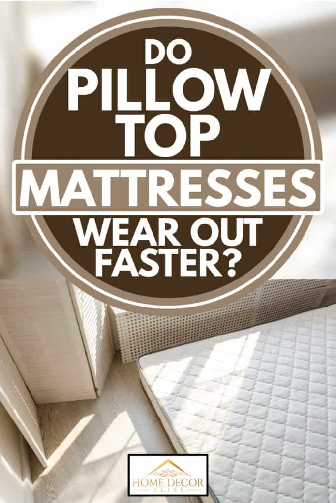 Memory foam mattress in a bright bedroom interior, Do Pillow Top Mattresses Wear Out Faster