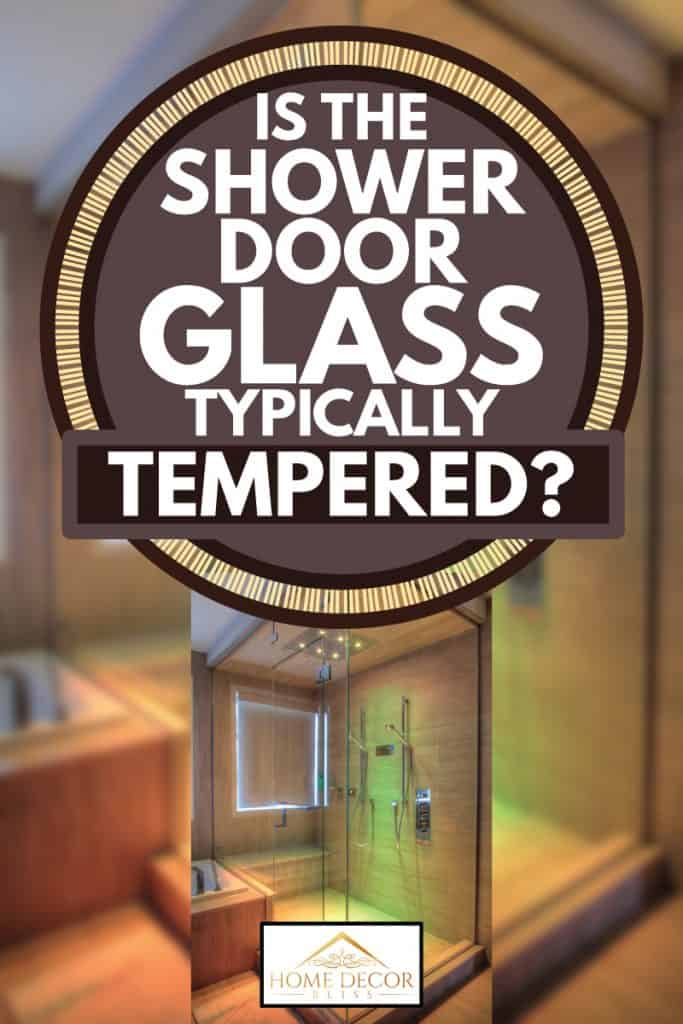 Luxury shower with colored lights system inside, Is the Shower Door Glass Typically Tempered?